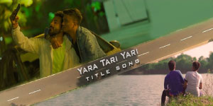 yara tari yari title song